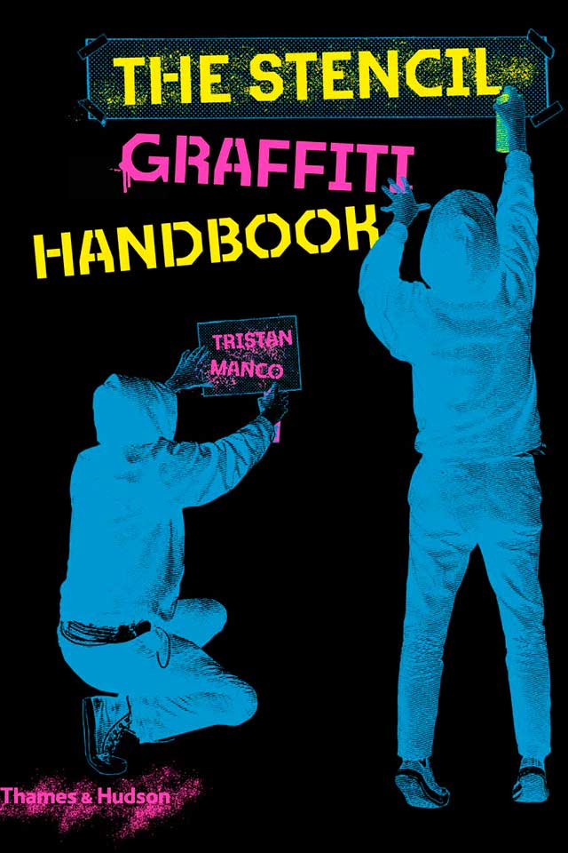 the stencil graffiti handbook by Tristan Manco